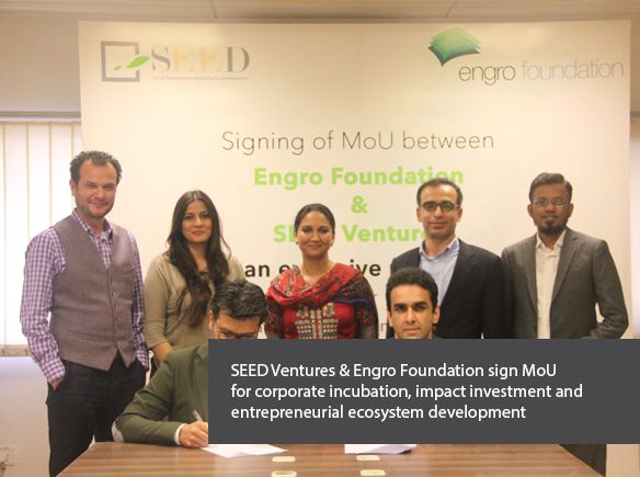SEED Ventures & Engro Foundation sign MoU for corporate incubation, impact investment and entrepreneurial ecosystem development
