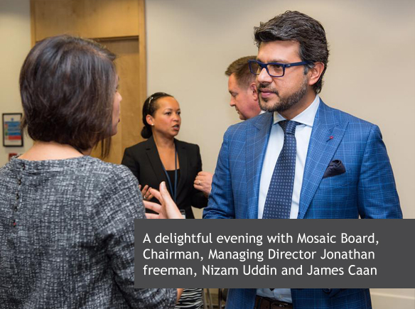 A delightful evening with Mosaic Board, Chairman, Managing Director Jonathan Freeman, Nizam Uddin and James Caan
