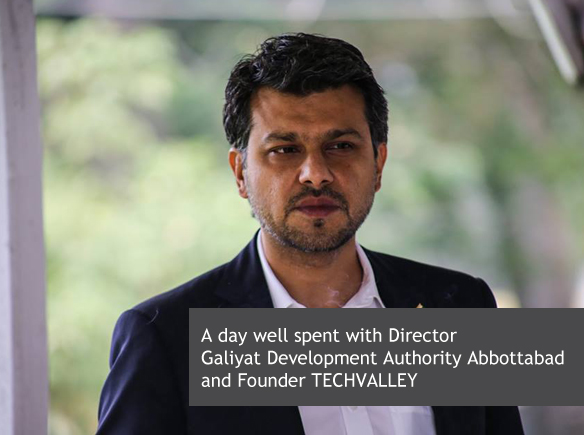 A day well spent with Director Galiyat Development Authority Abbottabad & Founder TECHVALLEY
